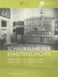 Schauräume der Geschichte - Städtische Heimatmuseen in Franken von ihren Anfängen bis zum Ende des Zweiten Weltkriegs.