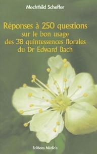Réponses à 250 questions sur le bon usage des 38 Quintessences Florales du Dr Edward Bach.pdf