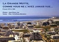 schellhase Jos - La Grande Motte comme vous ne l'avez jamais vue... D'avant 1974 à 1980.