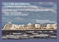 Schellhase/jp jos E. - Il y a 50 ans, débutait l'aménagement du littoral/La Grande Motte d'avant 1980 à 1995- Port Camargue.
