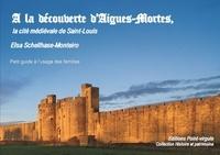 Schellhase-monteiro - A la découverte d'Aigues-Mortes, la cité médiévale de Saint-Louis - Petit guide à l'usage des famill.