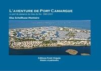 Schellhase-monteiro - L'aventure de Port Camargue - Le port de plaisance du Grau du Roi - 1969- 2019.