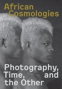 Schilt Publishing - African cosmologies - Photography, time, and the other.