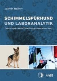 Schimmelspürhund und Laboranalytik - Eine vergleichende Zuverlässigkeitsuntersuchung.