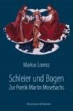 Schleier und Bogen - Zur Poetik Martin Mosebachs.