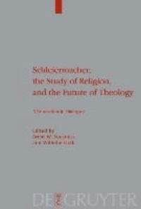 Schleiermacher, the Study of Religion, and the Future of Theology - A Transatlantic Dialogue.