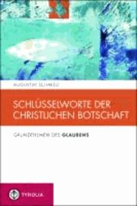 Schlüsselworte der christlichen Botschaft - Grundthemen des Glaubens (Spiritualität und Seelsorge 6).