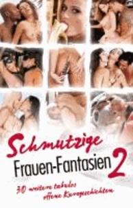 Schmutzige Frauen-Fantasien 2 - 30 weitere tabulos offene Kurzgeschichten.