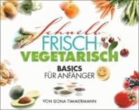 Schnell Frisch Vegetarisch - Basics für Anfänger.