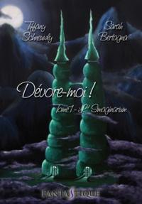 Schneuwly/bertagna - Devore-moi! - tome 1 : l'imaginarium.