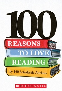 Scholastic - 100 Reasons to Love Reading.