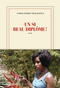 Scholastique Mukasonga - Un si beau diplôme!.