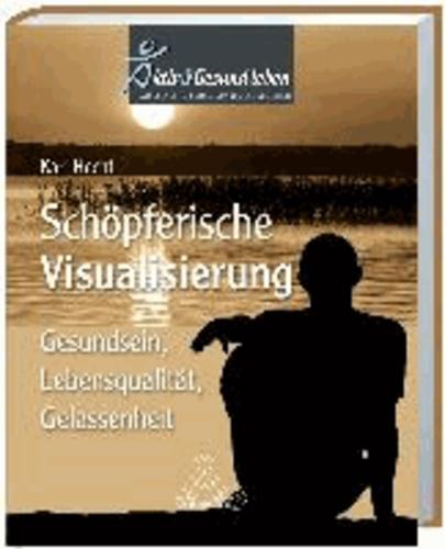 Schöpferische Visualisierung - Gesundsein, Lebensqualität, Gelassenheit.