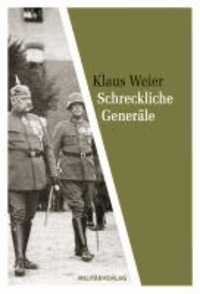 Schreckliche Generäle - Zur Rolle deutscher Militärs 1919-1945.