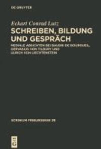 Schreiben, Bildung und Gespräch - Mediale Absichten bei Baudri de Bourgueil, Gervasius von Tilbury und Ulrich von Liechtenstein.