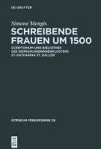 Schreibende Frauen um 1500 - Scriptorium und Bibliothek des Dominikanerinnenklosters St. Katharina St. Gallen.