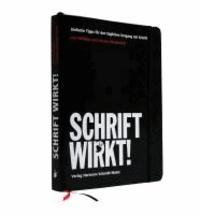 SCHRIFT WIRKT! - Einfache Tipps für den täglichen Umgang mit Schrift.