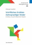 Schriftliches Erzählen mehrsprachiger Kinder - Entwicklung und sprachenübergreifende Fähigkeiten.