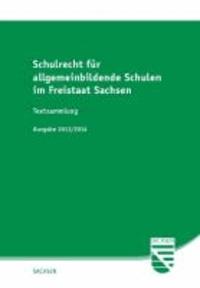 Schulrecht für allgemeinbildende Schulen im Freistaat Sachsen - Textsammlung - Ausgabe 2013/2014.