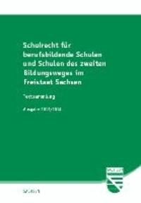 Schulrecht für berufsbildende Schulen und Schulen des zweiten Bildungsweges im Freistaat Sachsen - Textsammlung - Ausgabe 2013/2014.