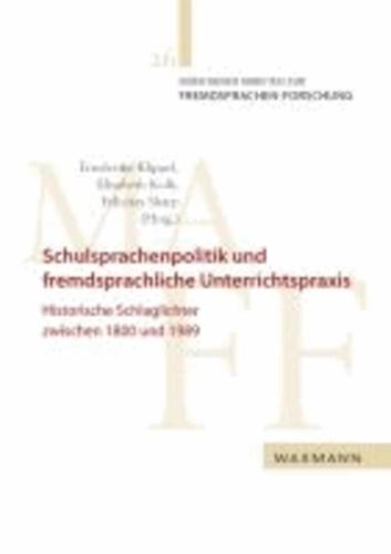 Schulsprachenpolitik und fremdsprachliche Unterrichtspraxis - Historische Schlaglichter zwischen 1800 und 1989.