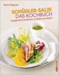 Schüßler-Salze - Das Kochbuch - Typgerecht ernähren, in Balance leben.
