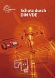Schutz durch DIN VDE 0100 - Lehrbuch zu den Lernfeldern Elektrische Installationen, Elektroenergieversorgung und Sicherheit von Betriebsmitteln.