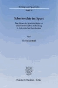 Schutzrechte im Sport - Zum Schutz der Sportbeteiligten vor einer kommerziellen Ausbeutung in elektronischen Datenbanken.