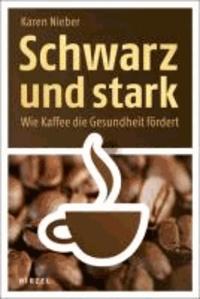 Schwarz und stark - Wie Kaffee die Gesundheit fördert.