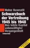 Schwarzbuch der Vertreibung 1945-1948 - Das letzte Kapitel unbewältigter Vergangenheit.
