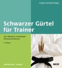 Schwarzer Gürtel für Trainer - Vom Meistern schwieriger Seminarsituationen.