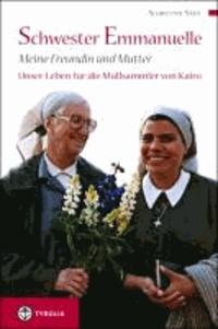 Schwester Emmanuelle, meine Freundin und Mutter - Unser Leben für die Müllsammler von Kairo; Aus dem Französischen von Anna Handler.