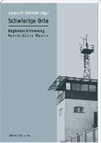 Schwierige Orte - Regionale Erinnerung, Gedenkstätten, Museen.