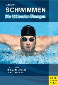 Schwimmen - Die 100 besten Übungen.