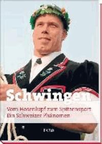 Schwingen - Vom Hosenlupf zum Spitzensport. Ein Schweizer Phänomen.