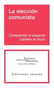 Science Marxiste Editions - La eleccion comunista - Comprender el presente, cambiar el futuro.