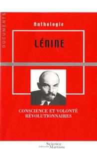 Science Marxiste Editions - Lénine - Conscience et volonté révolutionnaires. Anthologie.