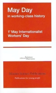 Science Marxiste Editions - May day in working-class history - 1st may internationalist workers' day.