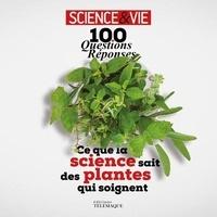 Science & Vie - Ce que la science sait des plantes qui soignent - 100 questions-réponses.