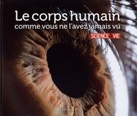 Science & Vie - Le corps humain comme vous ne l'avez jamais vu.