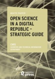 Scientific And Technical Infor Cnrs - White Paper — Open Science in a Digital Republic — Strategic Guide - Study Review and Proposals for Implementing the Act.