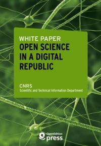 Scientific And Technical Infor Cnrs - White Paper — Open Science in a Digital Republic.