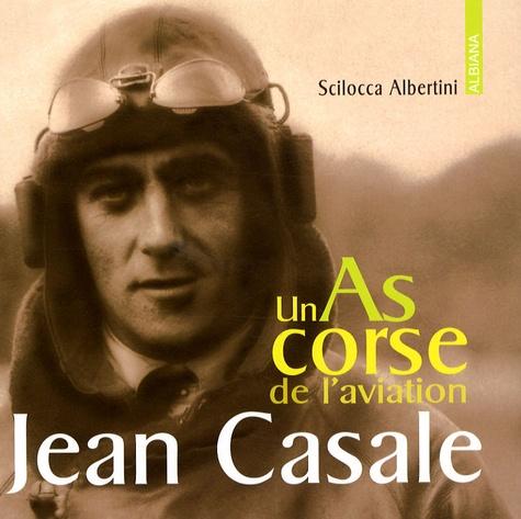 Scilocca Albertini - Jean Casale - Un As corse de l'aviation.