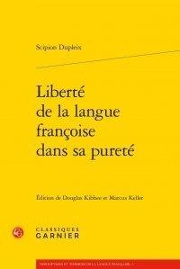 Scipion Dupleix - Liberté de la langue françoise dans sa pureté.
