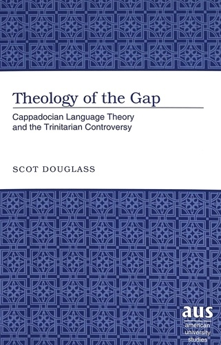 Scot Douglass - Theology of the Gap - Cappadocian Language Theory and the Trinitarian Controversy.