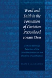 Scott a. Celsor - Word and Faith in the Formation of Christian Personhood «coram Deo» - Gerhard Ebeling's Rejection of the «Joint Declaration on the Doctrine of Justification».