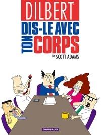 Scott Adams - Dilbert Tome 1 : Dis-le avec ton corps.