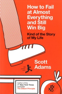 Scott Adams - How to Fail at Almost Everything and Still Win Big - Kind of the Story of my Life.