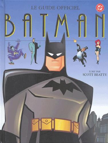 Scott Beatty - Batman - Le guide officiel.