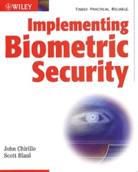Scott Blaul et John Chirillo - Implementing Biometric Security.